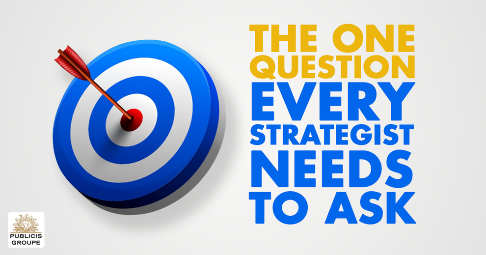 The one question every strategist needs to ask